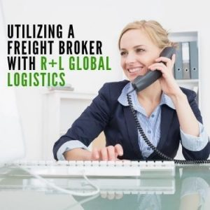 utilizing a freight broker with R+l Global logistics