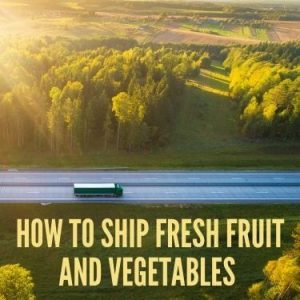 How to Ship Fresh Fruit and Vegetables