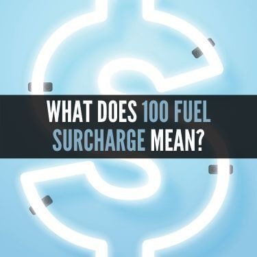 What Does 100 Fuel Surcharge Mean