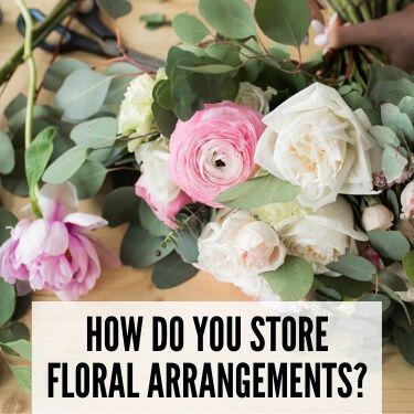 How Do You Store Floral Arrangements