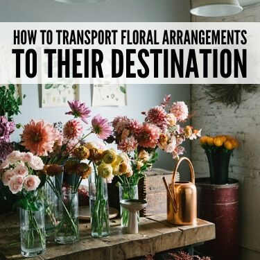 How to Transport Floral Arrangements to Their Destination