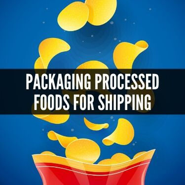Packaging Processed Foods for Shipping