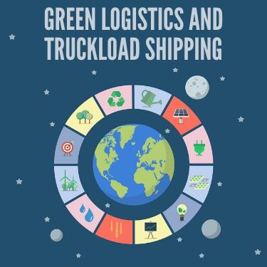 Green Logistics and Truckload Shipping