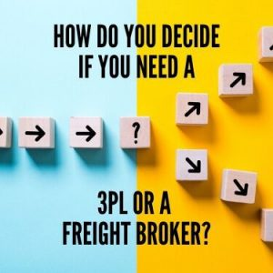 How Do You Decide if You Need a 3PL or a Freight Broker