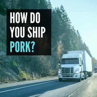 How Do You Ship Pork