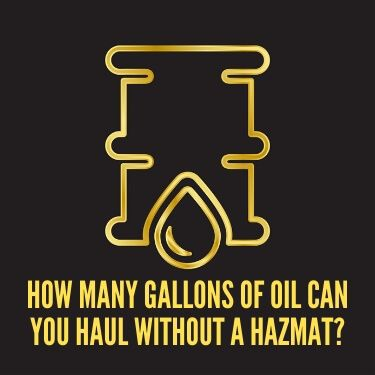How Many Gallons of Oil Can You Haul without a Hazmat