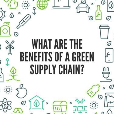 What Are the Benefits of a Green Supply Chain