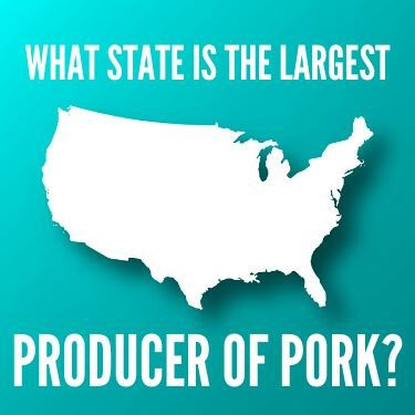 What State is the Largest Producer of Pork