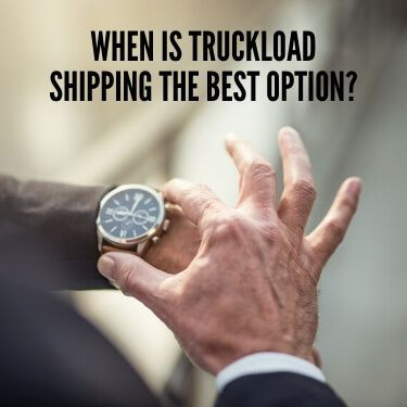 When is Truckload Shipping the Best Option