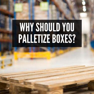 Why Should You Palletize Boxes