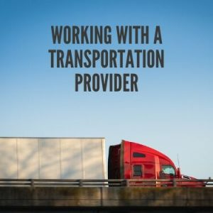 Working with a Transportation Provider