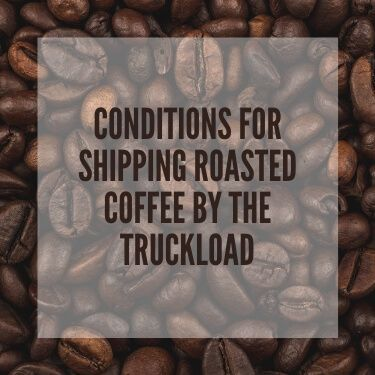 Conditions for Shipping Roasted Coffee by the Truckload