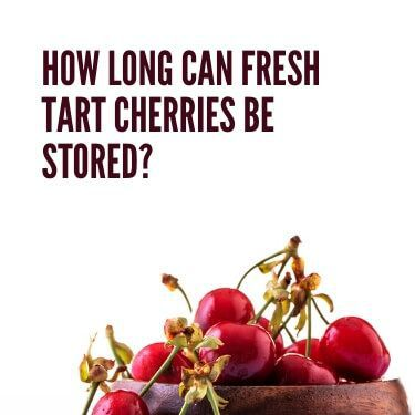 How Long can Fresh Tart Cherries be Stored