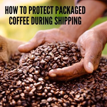 How to Protect Packaged Coffee During Shipping