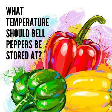 What Temperature should Bell Peppers be Stored at