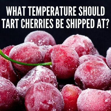 What Temperature should Tart Cherries be Shipped at