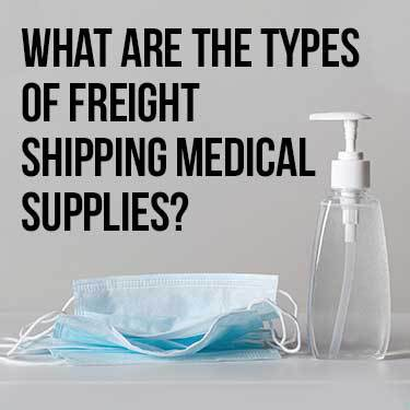 what are the types of freight shipping medical supplies