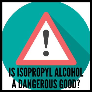 Is Isopropyl Alcohol a Dangerous Good