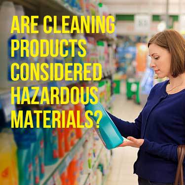 Are Cleaning Products Considered Hazardous Materials?