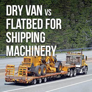 Dry Van vs Flatbed for Shipping Machinery