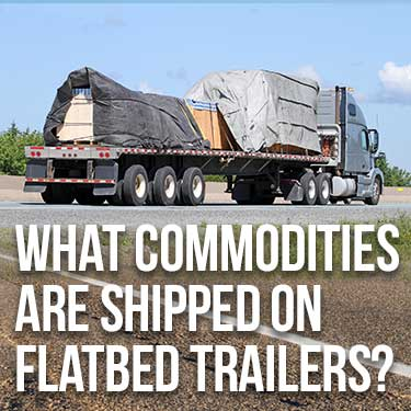 What Commodities Are Shipped on Flatbed Trailers