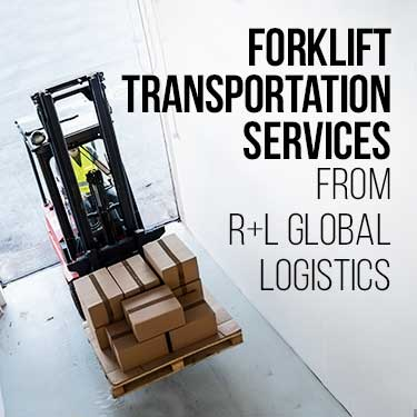 Forklift Trasnportation Services from R+L Global Logistics
