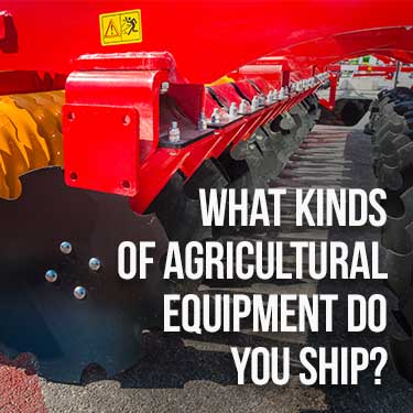 What kinds of agricultural equipment do  you ship?