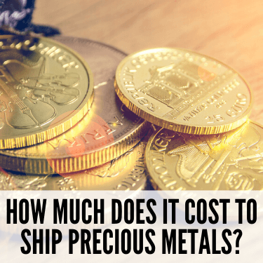 How Much does it Cost to Ship Precious Metals