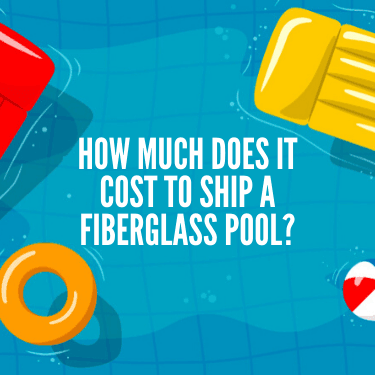How Much does it Cost to Ship a Fiberglass Pool