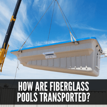 How are Fiberglass Pools Transported