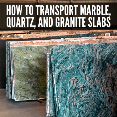 How to Transport Marble, Quartz, and Granite Slabs