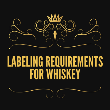 Labeling Requirements for Whiskey