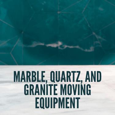 Marble, Quartz, and Granite Moving Equipment