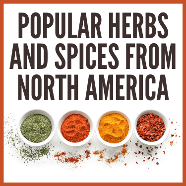Popular Herbs and Spices from North America