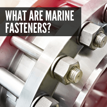What Are Marine Fasteners?