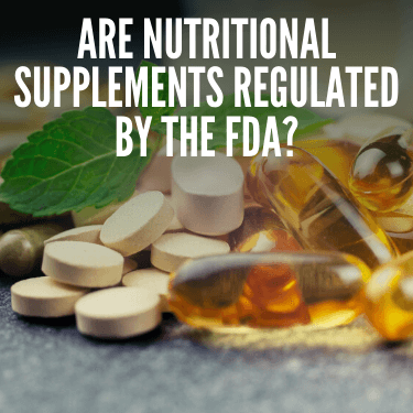 Are Nutritional Supplements Regulated By The FDA