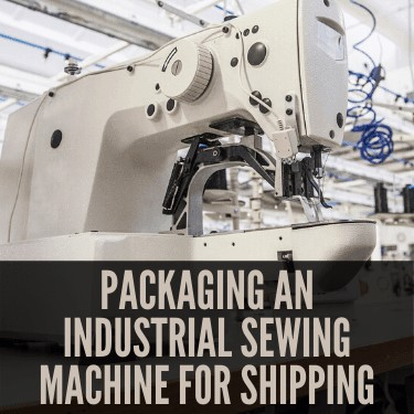 Packaging An Industrial Sewing Machine For Shipping
