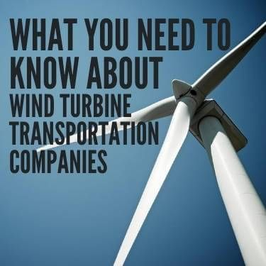 What You Need to Know About Wind Turbine Transportation Companies