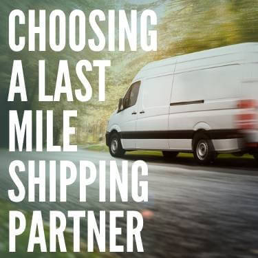 Choosing a Last Mile Shipping Partner