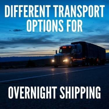 Different Transport Options For Overnight Shipping