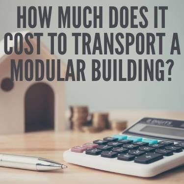 How Much Does It Cost To Transport A Modular Building