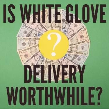 Is White Glove Delivery Worthwhile