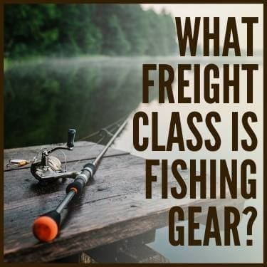 What Freight Class is Fishing Gear