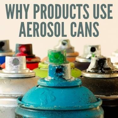 Why Products Use Aerosol Cans