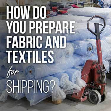 how do you prepare fabric and textiles for shipping?